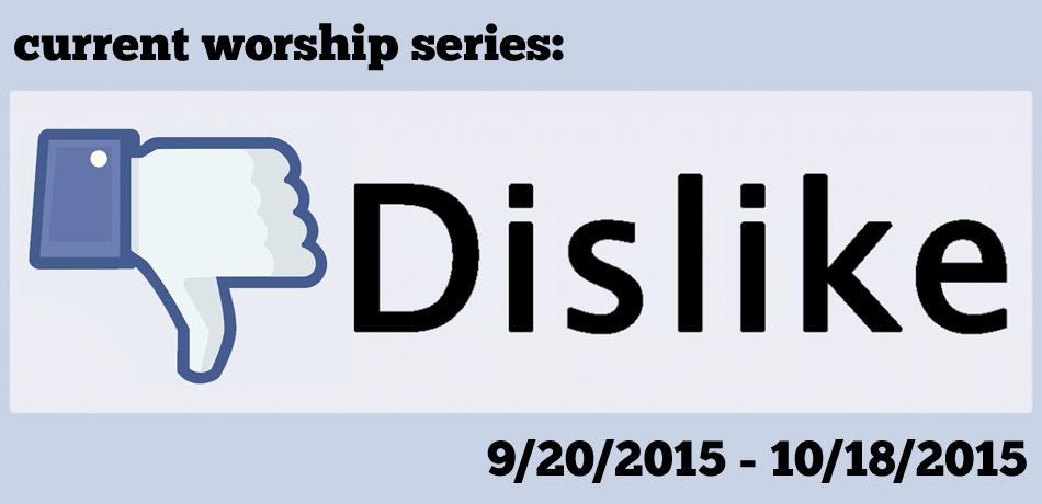 Current Worship Series: Dislike